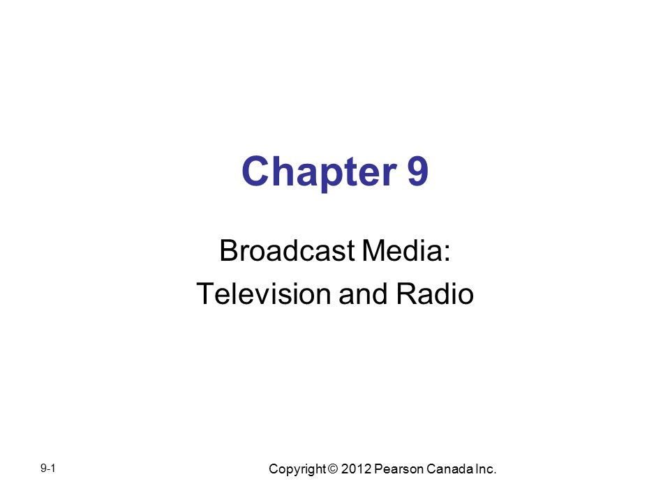 Copyright © 2012 Pearson Canada Inc. Chapter 9 Broadcast Media: Television and Radio 9-1