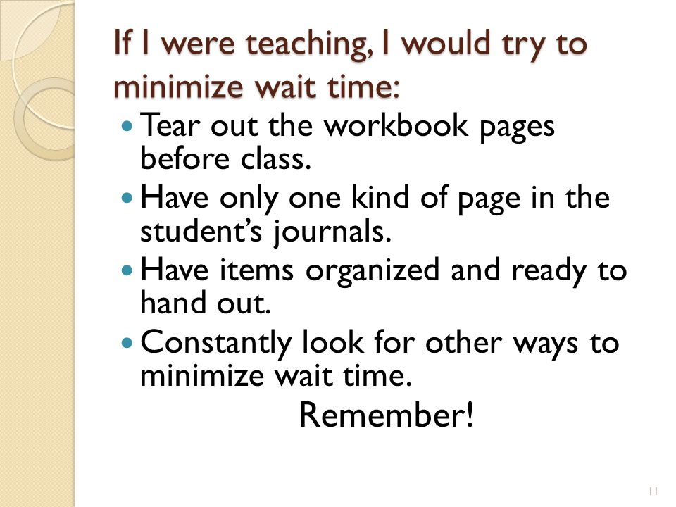If I were teaching, I would try to minimize wait time: Tear out the workbook pages before class.