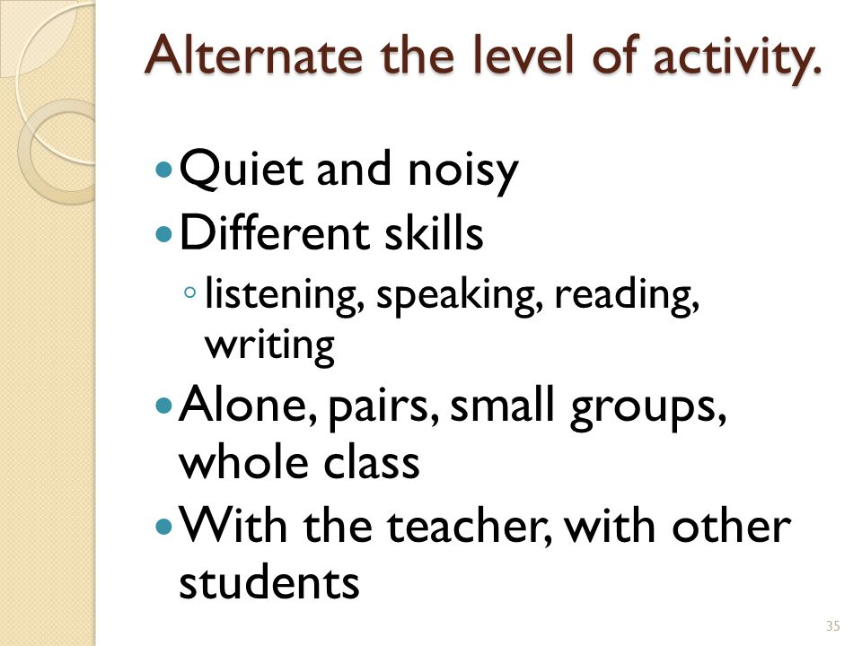 Alternate the level of activity.