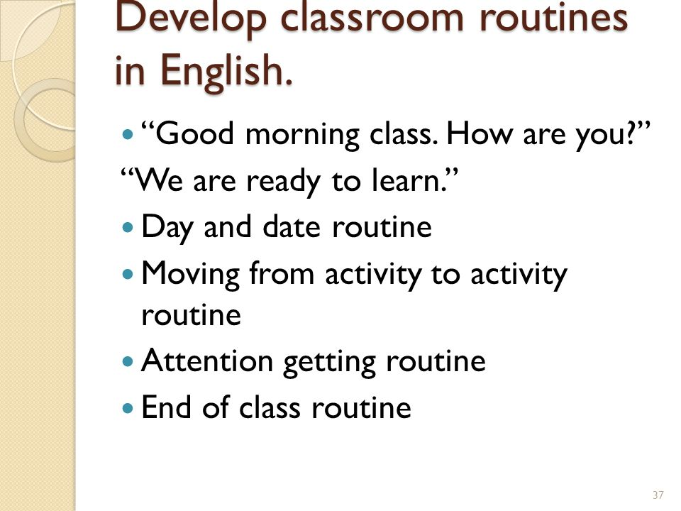 Develop classroom routines in English. Good morning class.