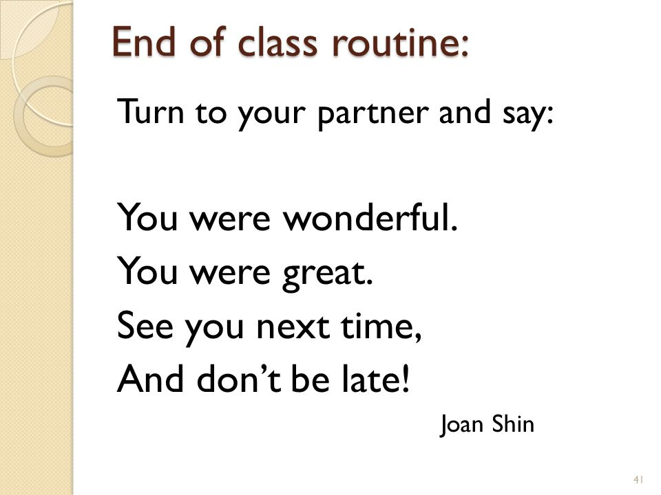 End of class routine: Turn to your partner and say: You were wonderful.