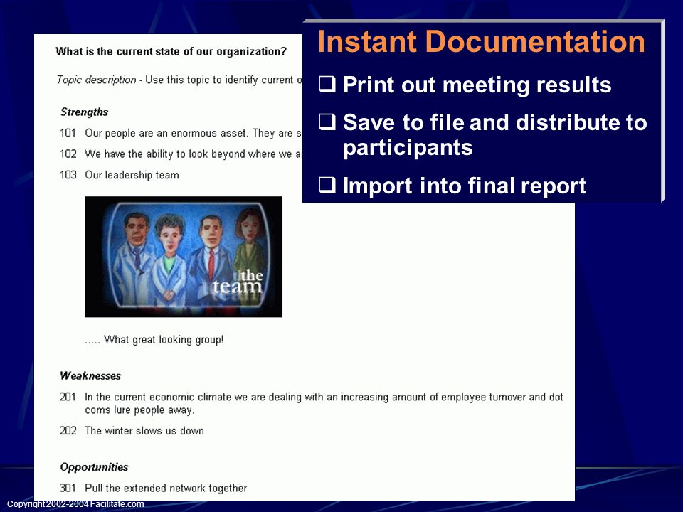 Copyright Facilitate.com Instant Documentation  Print out meeting results  Save to file and distribute to participants  Import into final report