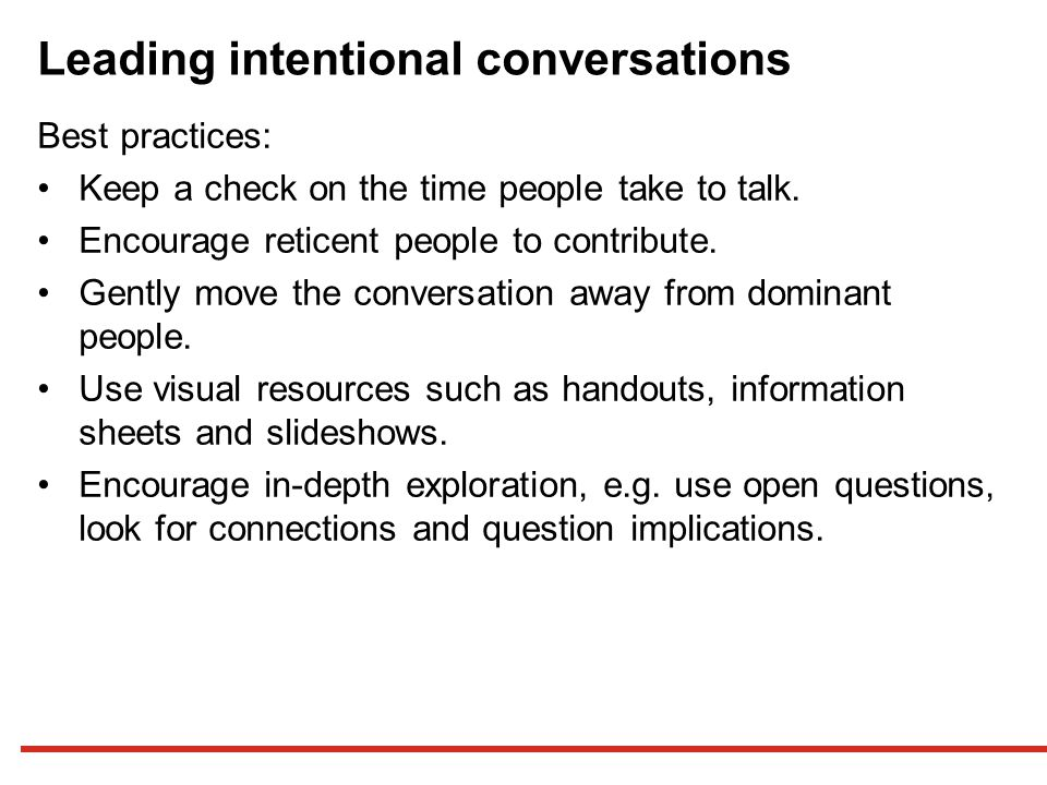 Leading intentional conversations Best practices: Keep a check on the time people take to talk.