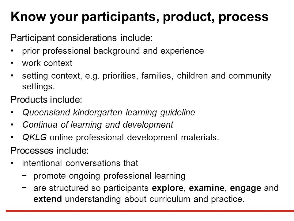 Know your participants, product, process Participant considerations include: prior professional background and experience work context setting context, e.g.