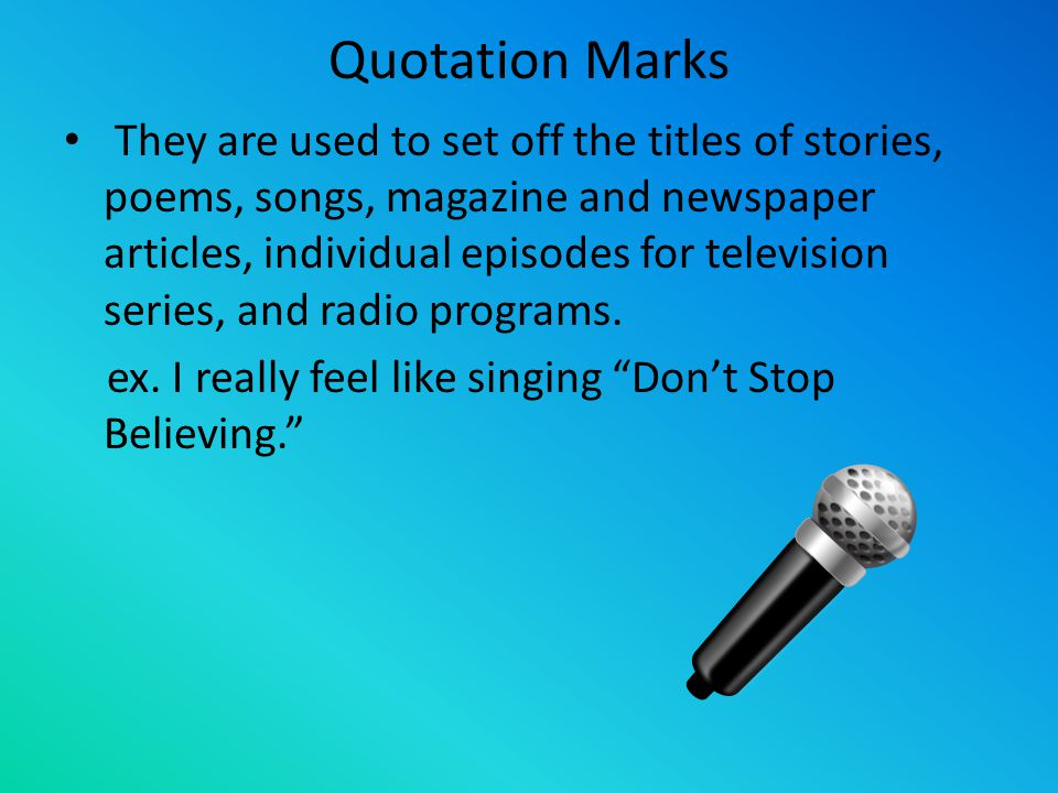 They are used to set off the titles of stories, poems, songs, magazine and newspaper articles, individual episodes for television series, and radio programs.