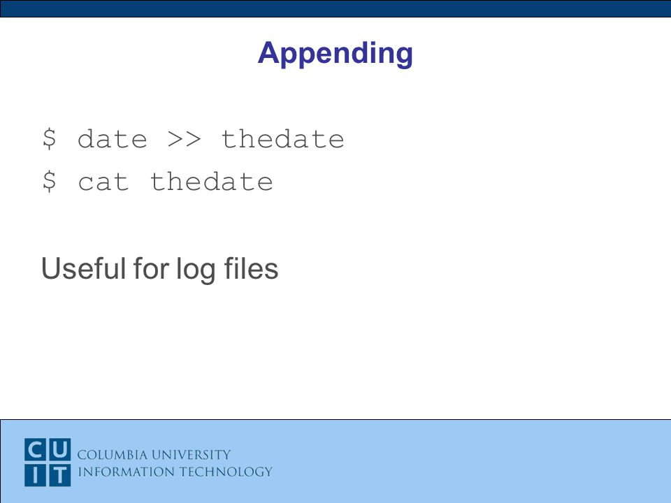 Appending $ date >> thedate $ cat thedate Useful for log files