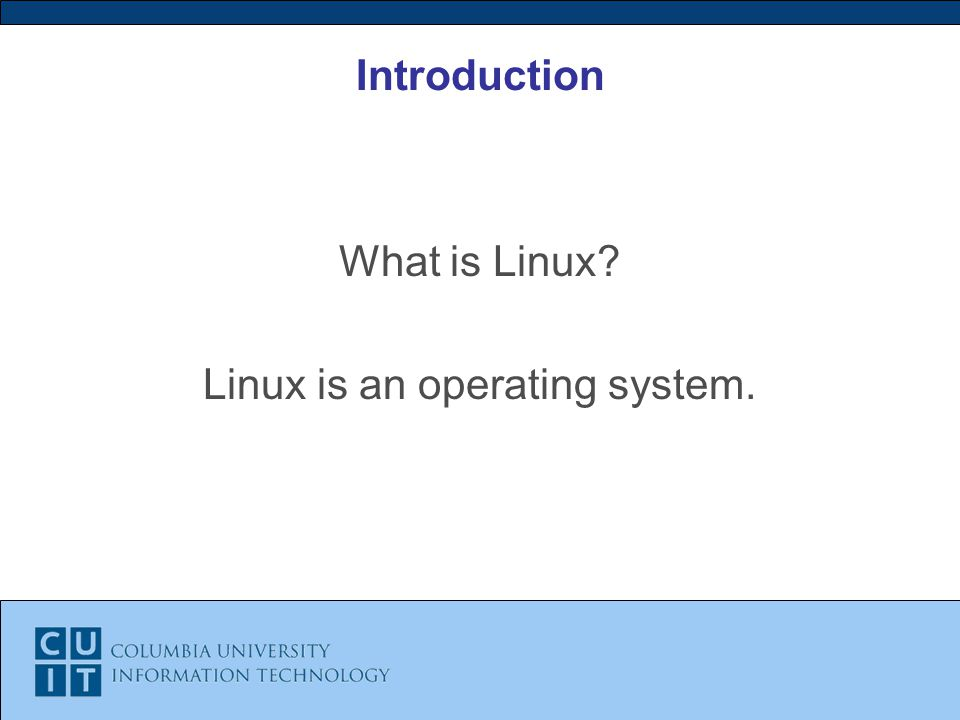 Introduction What is Linux Linux is an operating system.