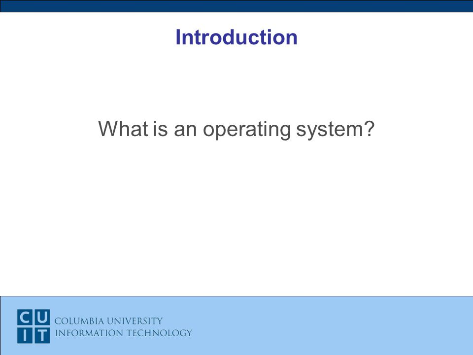 Introduction What is an operating system