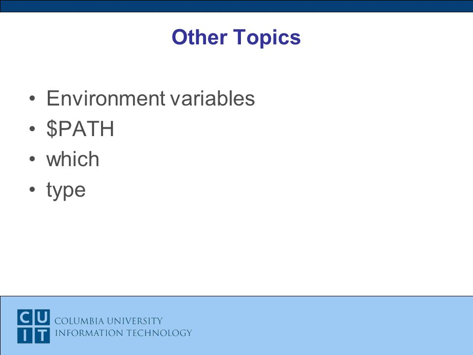 Other Topics Environment variables $PATH which type