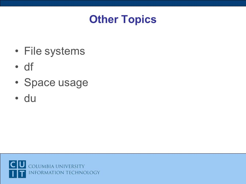 Other Topics File systems df Space usage du