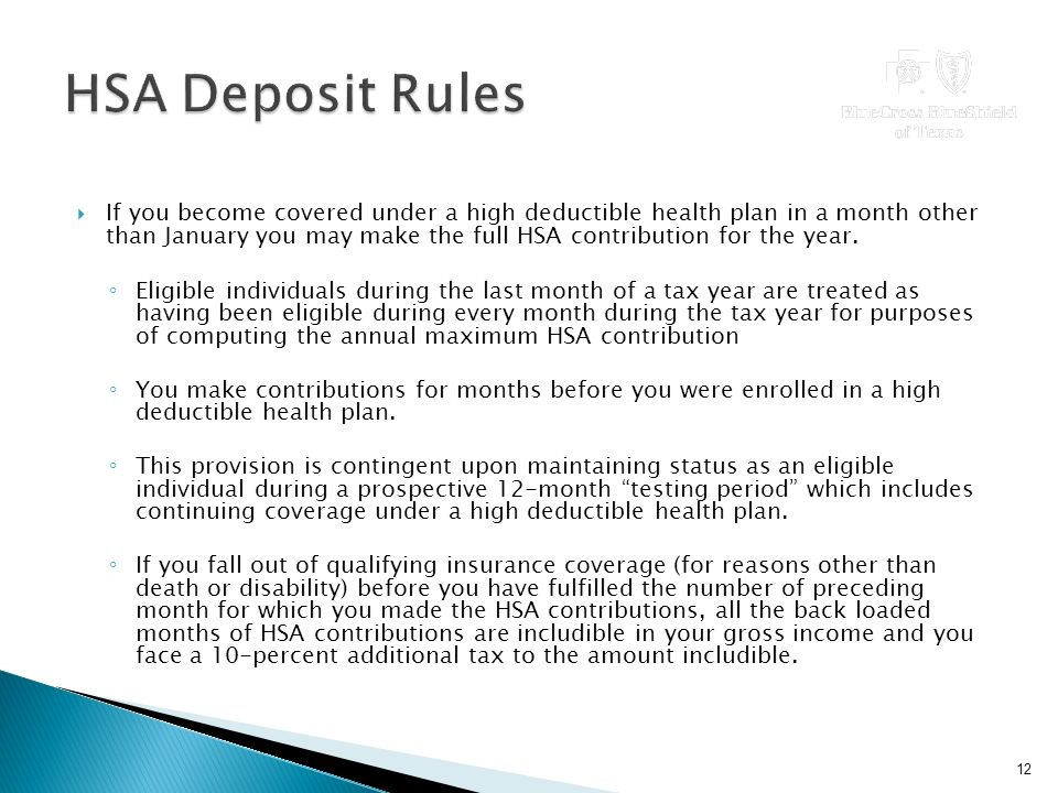  If you become covered under a high deductible health plan in a month other than January you may make the full HSA contribution for the year.