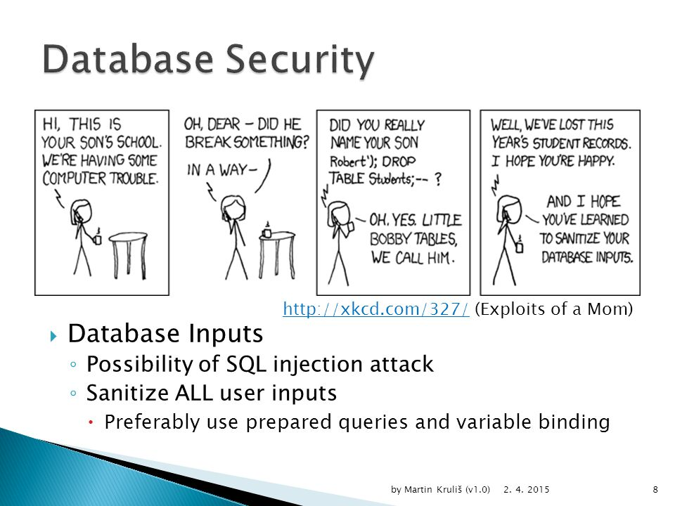  Database Inputs ◦ Possibility of SQL injection attack ◦ Sanitize ALL user inputs  Preferably use prepared queries and variable binding 2.