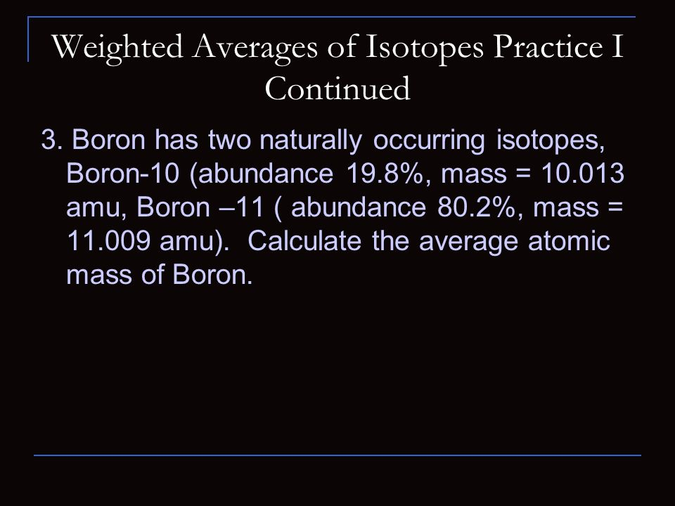 Weighted Averages of Isotopes Practice I Continued 3.