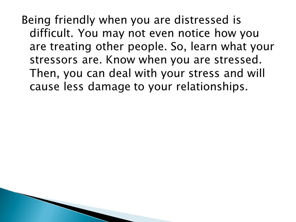 Being friendly when you are distressed is difficult.