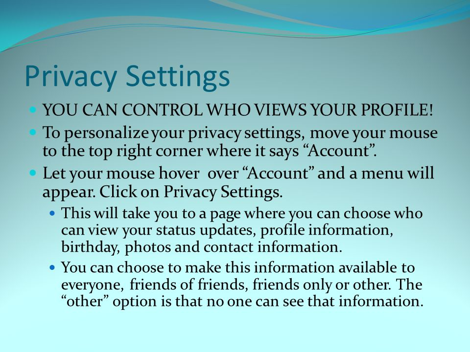 Privacy Settings YOU CAN CONTROL WHO VIEWS YOUR PROFILE.