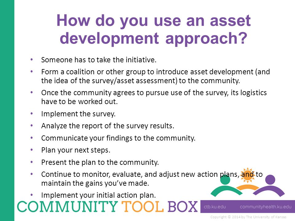 Copyright © 2014 by The University of Kansas How do you use an asset development approach.