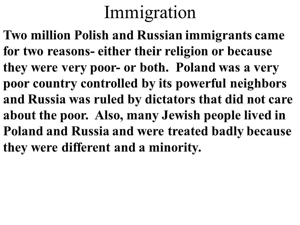 Two million Polish and Russian immigrants came for two reasons- either their religion or because they were very poor- or both.