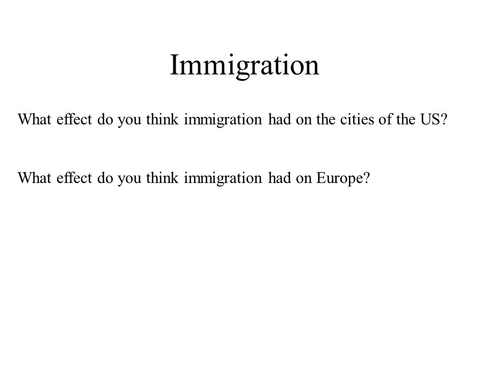 Immigration What effect do you think immigration had on the cities of the US.