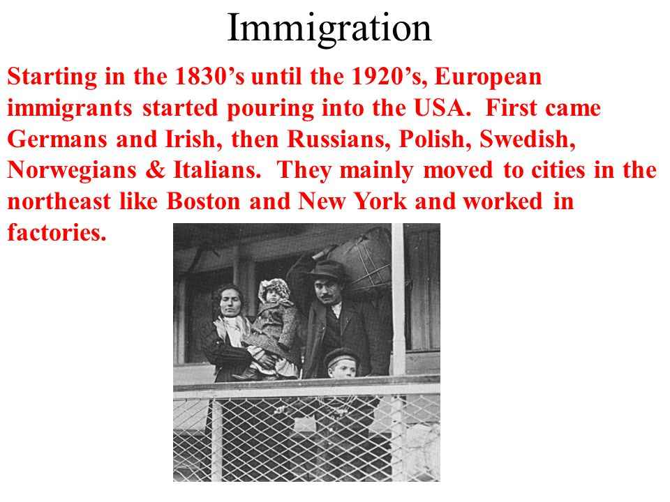 Immigration Starting in the 1830's until the 1920's, European immigrants started pouring into the USA.
