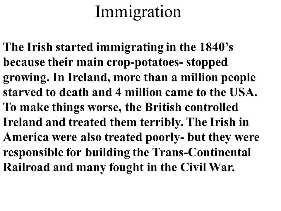The Irish started immigrating in the 1840's because their main crop-potatoes- stopped growing.