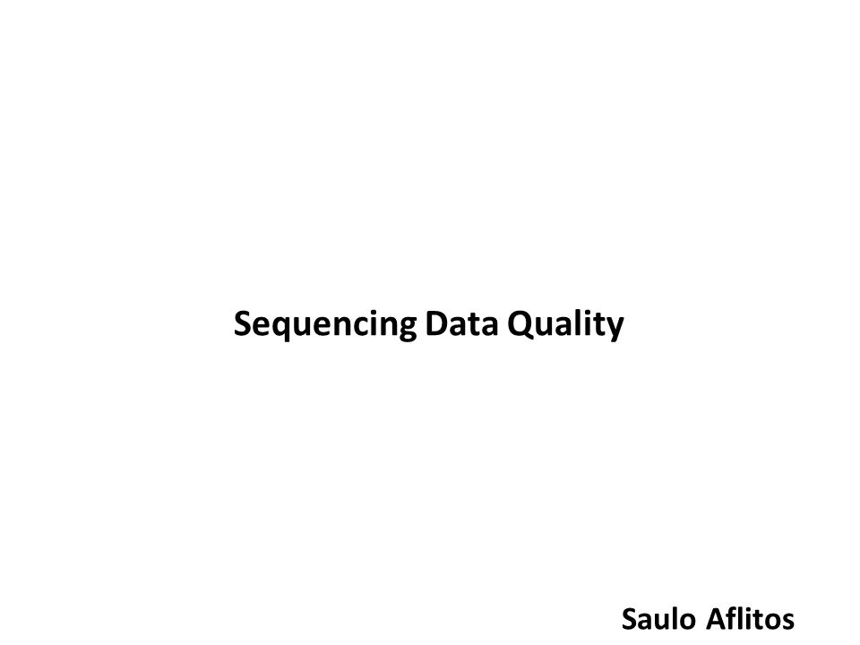 Sequencing Data Quality Saulo Aflitos