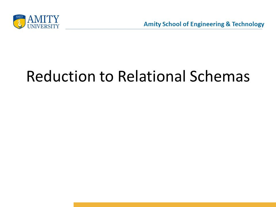 Amity School of Engineering & Technology Reduction to Relational Schemas