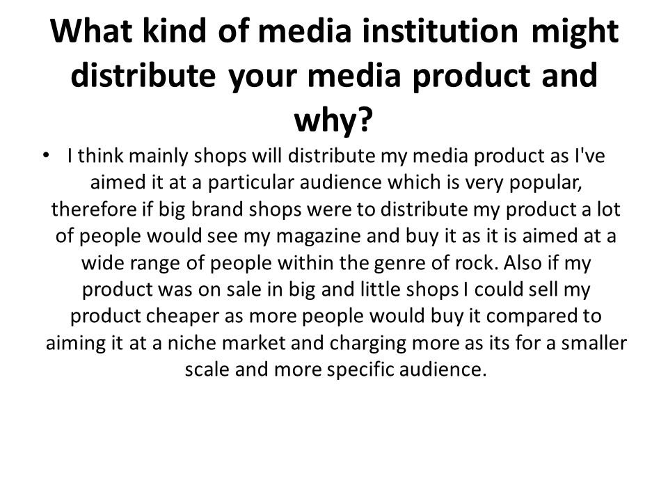 What kind of media institution might distribute your media product and why.