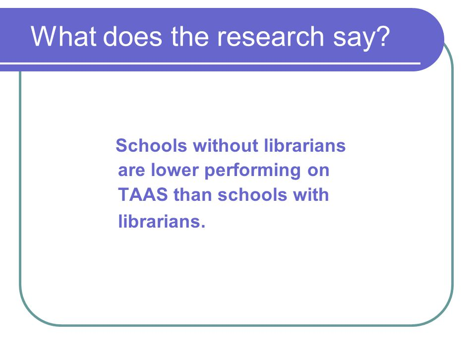 Schools without librarians are lower performing on TAAS than schools with librarians.