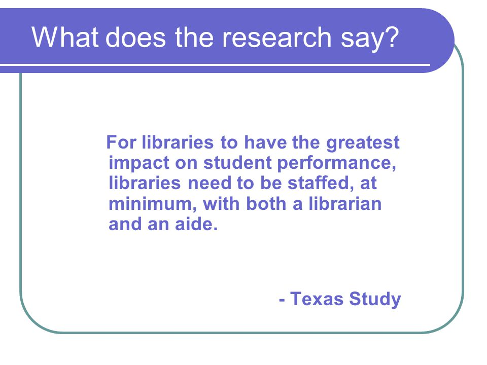 For libraries to have the greatest impact on student performance, libraries need to be staffed, at minimum, with both a librarian and an aide.
