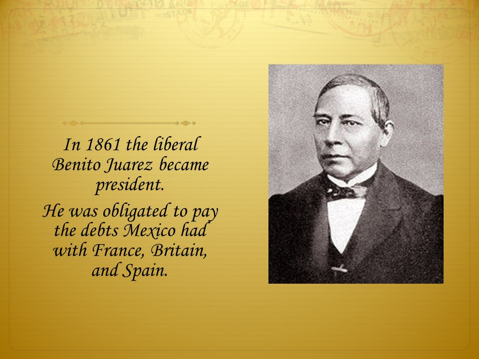 In 1861 the liberal Benito Juarez became president.