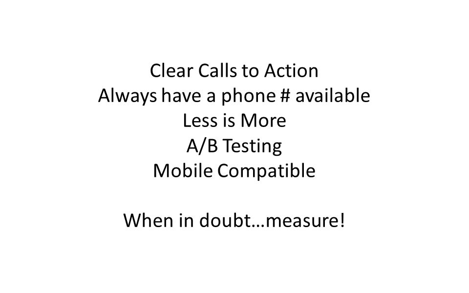 Digital Marketing Strategy © 2012 Odd Dog Media 174 Roy St, Suite C, Seattle Clear Calls to Action Always have a phone # available Less is More A/B Testing Mobile Compatible When in doubt…measure!
