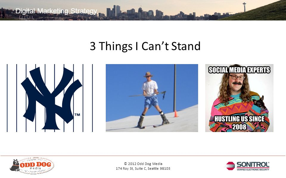 Digital Marketing Strategy © 2012 Odd Dog Media 174 Roy St, Suite C, Seattle Things I Can't Stand