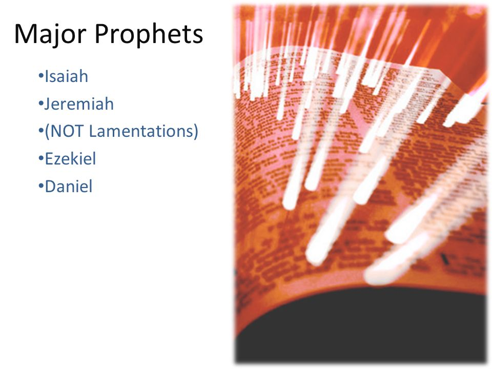 Major Prophets Isaiah Jeremiah (NOT Lamentations) Ezekiel Daniel