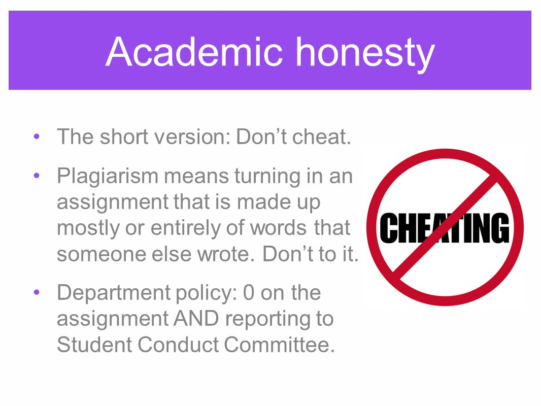 Academic honesty The short version: Don't cheat.