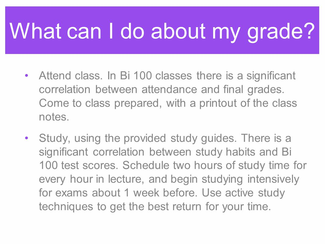 What can I do about my grade. Attend class.