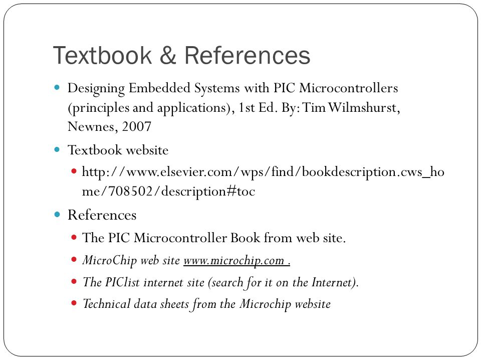 Textbook & References Designing Embedded Systems with PIC Microcontrollers (principles and applications), 1st Ed.