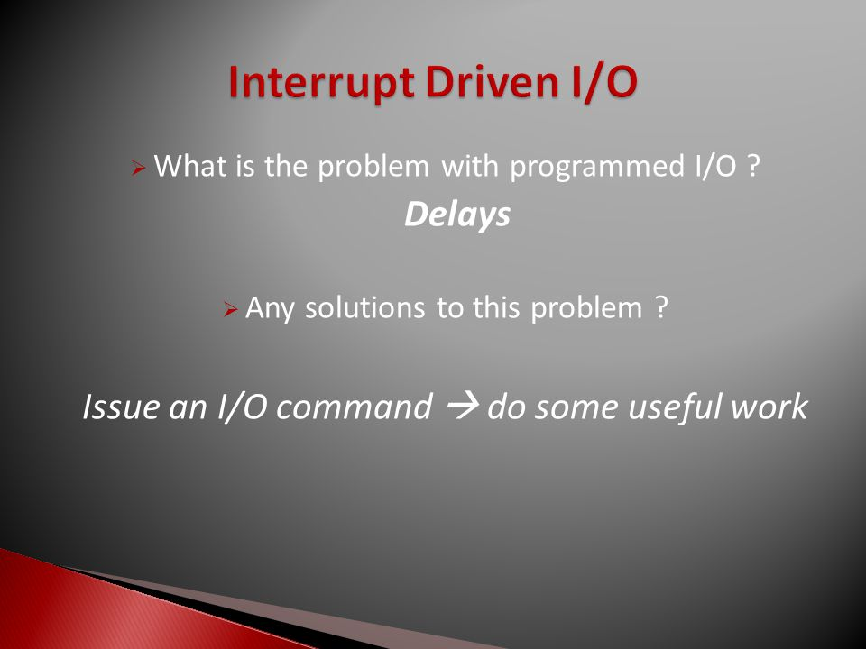  What is the problem with programmed I/O . Delays  Any solutions to this problem .