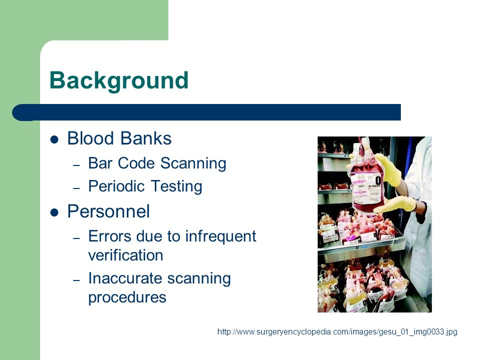 Background Blood Banks – Bar Code Scanning – Periodic Testing Personnel – Errors due to infrequent verification – Inaccurate scanning procedures