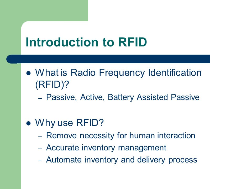 Introduction to RFID What is Radio Frequency Identification (RFID).