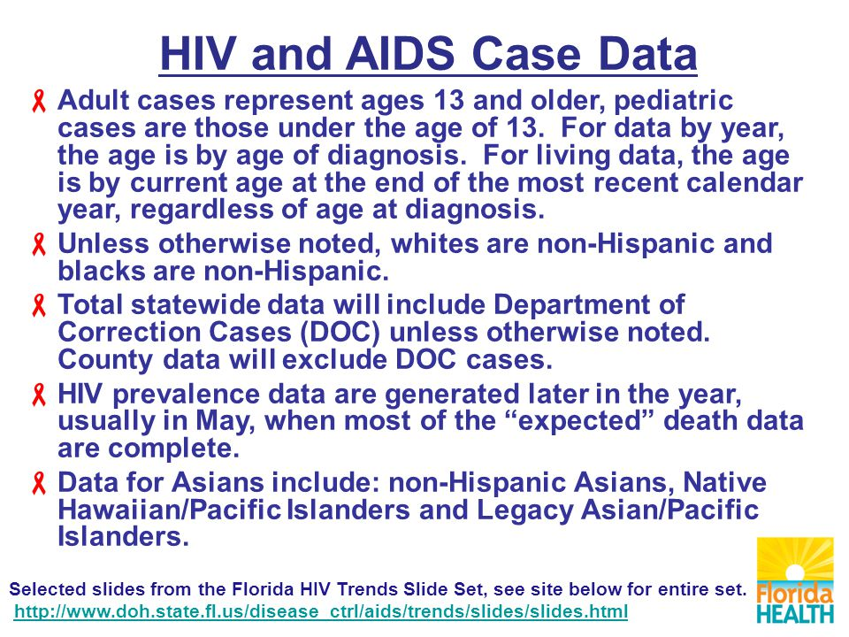HIV and AIDS Case Data  Adult cases represent ages 13 and older, pediatric cases are those under the age of 13.