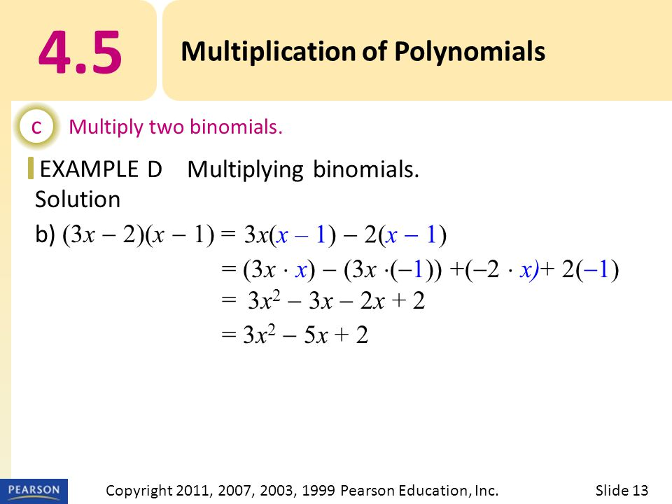 EXAMPLE Solution b) (3x  2)(x  1) = = (3x  x)  (3x  (  1)) +(  2  x)+ 2(  1) = = 3x 2  5x Multiplication of Polynomials c Multiply two binomials.