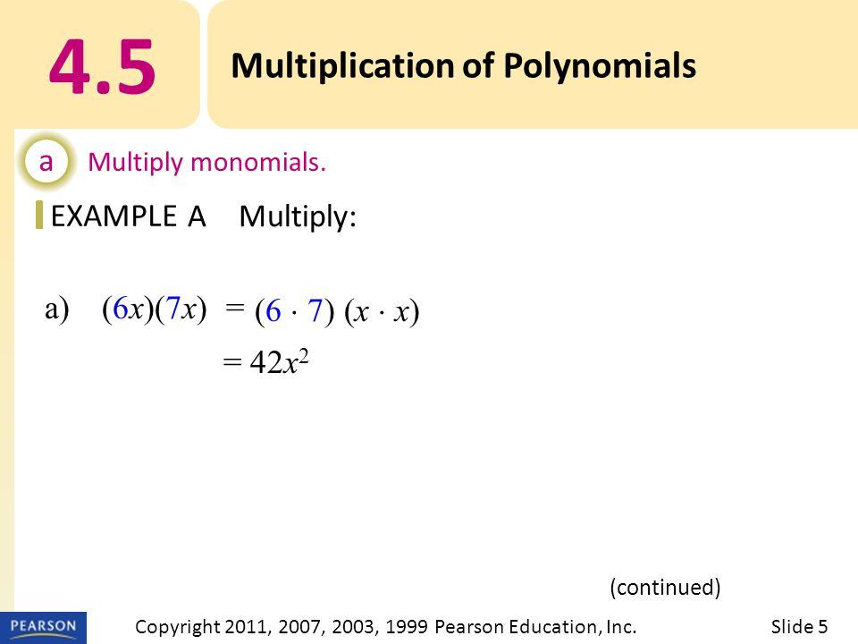 EXAMPLE a) (6x)(7x) = 4.5 Multiplication of Polynomials a Multiply monomials.