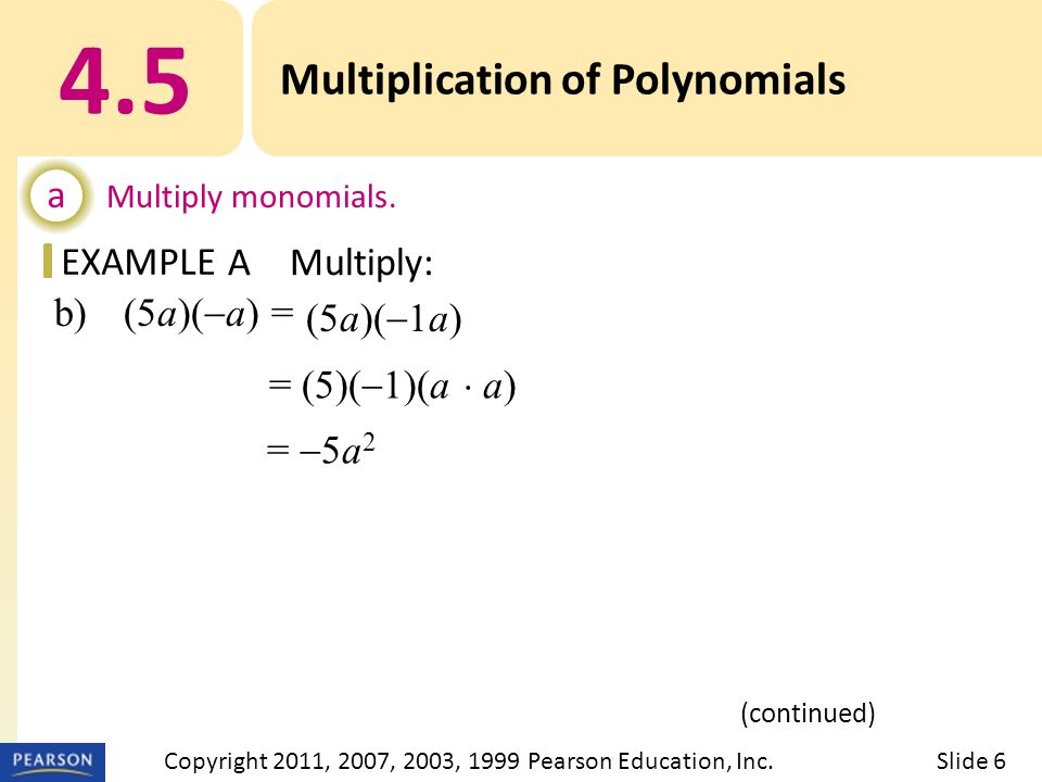 EXAMPLE b) (5a)(  a) = 4.5 Multiplication of Polynomials a Multiply monomials.
