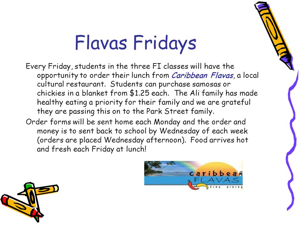Flavas Fridays Every Friday, students in the three FI classes will have the opportunity to order their lunch from Caribbean Flavas, a local cultural restaurant.