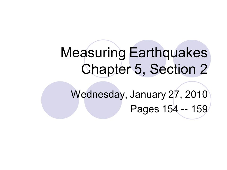 Measuring Earthquakes Chapter 5, Section 2 Wednesday, January 27, 2010 Pages