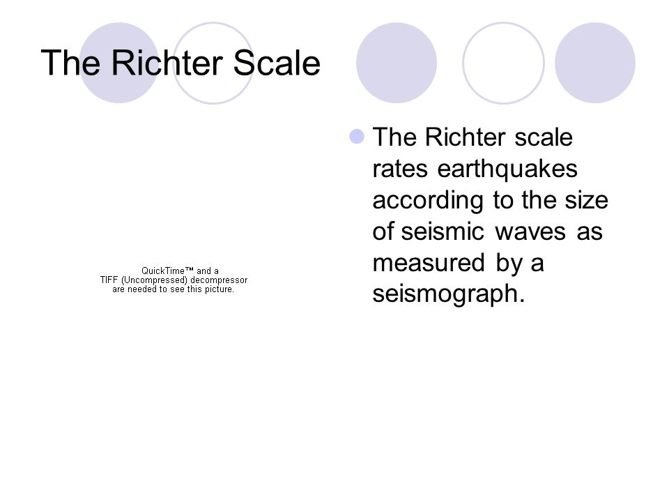 The Richter Scale The Richter scale rates earthquakes according to the size of seismic waves as measured by a seismograph.