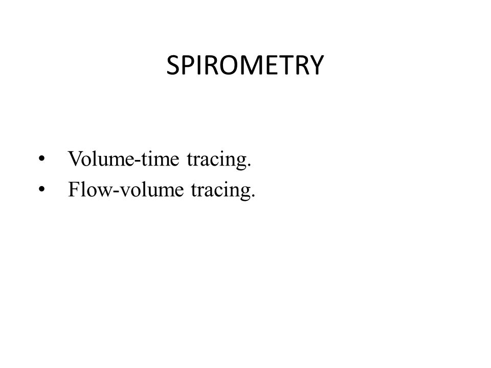 SPIROMETRY Volume-time tracing. Flow-volume tracing.