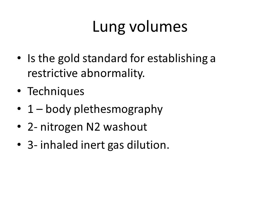 Lung volumes Is the gold standard for establishing a restrictive abnormality.
