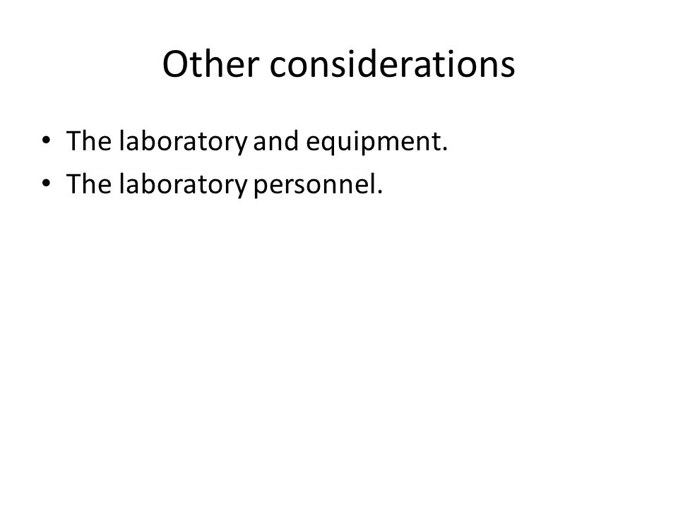Other considerations The laboratory and equipment. The laboratory personnel.