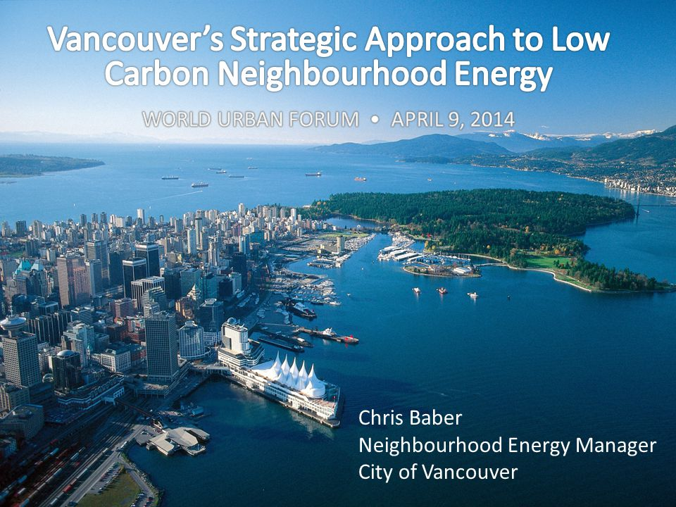 Chris Baber Neighbourhood Energy Manager City of Vancouver